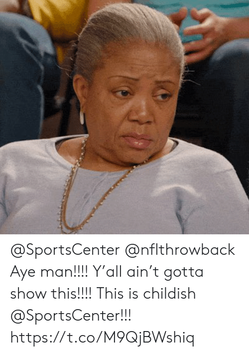 Memes, SportsCenter, and Childish: @SportsCenter @nflthrowback Aye man!!!!  Y'all ain't gotta show this!!!! This is childish @SportsCenter!!! https://t.co/M9QjBWshiq
