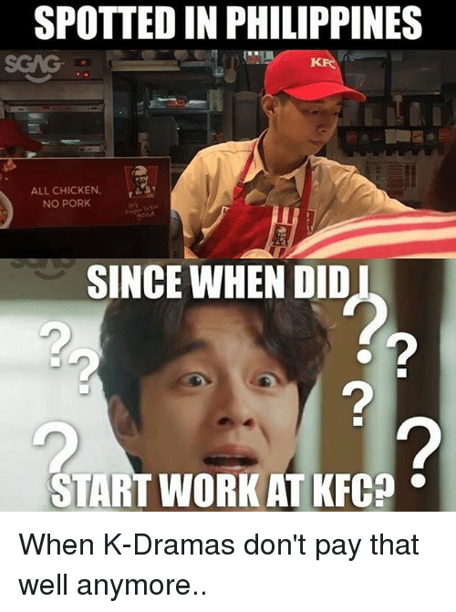 Porking: SPOTTED IN PHILIPPINES  ALL CHICKEN  NO PORK  SINCE WHEN DID  2  START WORK AT KFC When K-Dramas don't pay that well anymore..