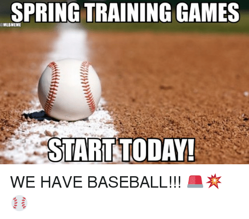 Baseballisms: SPRING TRAINING GAMES  MLBMEME  START TODAY! WE HAVE BASEBALL!!! 🚨💥⚾️