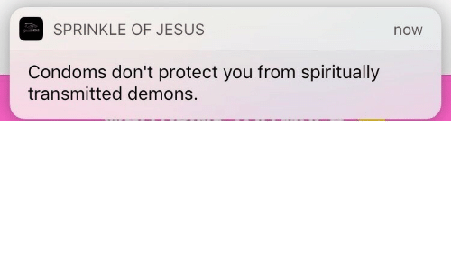 Protect You: SPRINKLE OF JESUS  now  Condoms don't protect you from spiritually  transmitted demons.
