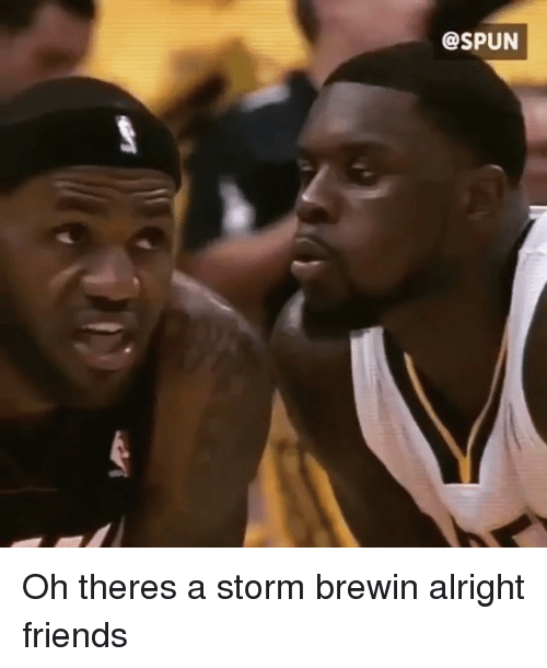Friends, Memes, and Alright: @SPUN Oh theres a storm brewin alright friends