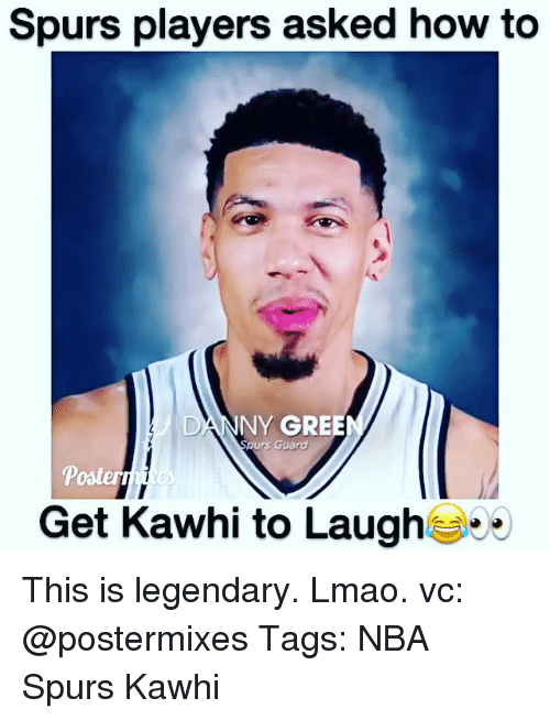 dannys: Spurs players asked how to  DANNY GREE  spurs Guard  Get Kawhi to Laugh This is legendary. Lmao. vc: @postermixes Tags: NBA Spurs Kawhi
