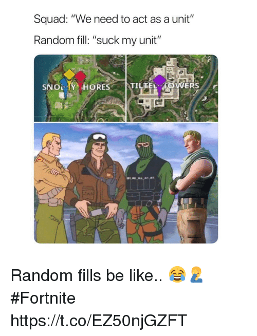 """Be Like, Squad, and Random: Squad: """"We need to act as a unit""""  Random fill: """"suck my unit""""  SNOL Y HORES  TILTEL TOWERS Random fills be like.. 😂🤦♂️ #Fortnite https://t.co/EZ50njGZFT"""