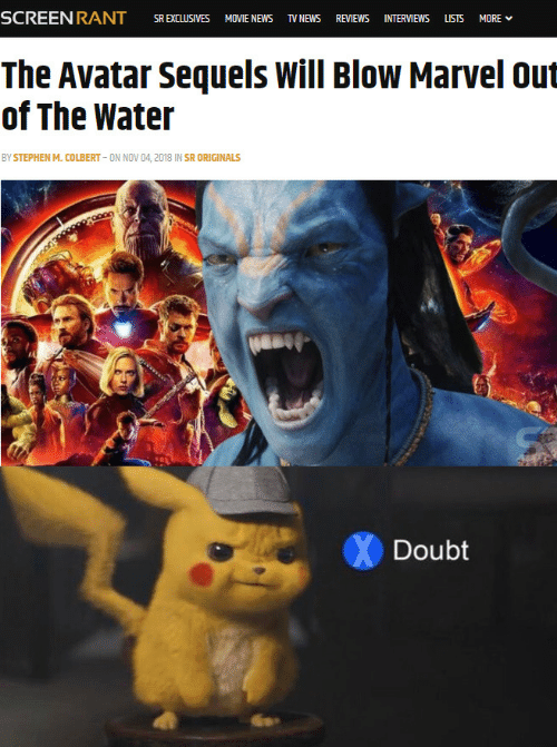 tv news: SR EXCLUSIVES MOVIE NEWS TV NEWS REVIEWS INTERVIEWS LSTS MORE  The Avatar Sequels Will Blow Marvel out  of The Water  BY STEPHEN M. COLBERT ON NOV 04, 2018 IN SR ORIGINALS  Doubt