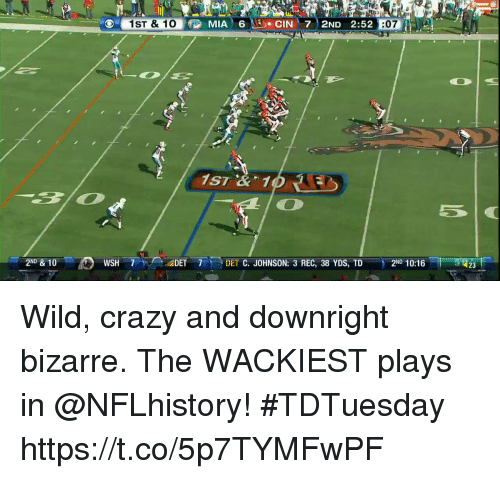 Crazy, Memes, and Wild: SR O @ MIA' 6 Nİ). ClN ' 7 : 2ND 2:52 Enli  1ST & 1  5  2ND & 10  WSH 7  ADET  7-3 DET C. JOHNSON: 3 REC, 38 YDS, TD  2ND 10:16  23 Wild, crazy and downright bizarre.  The WACKIEST plays in @NFLhistory! #TDTuesday https://t.co/5p7TYMFwPF