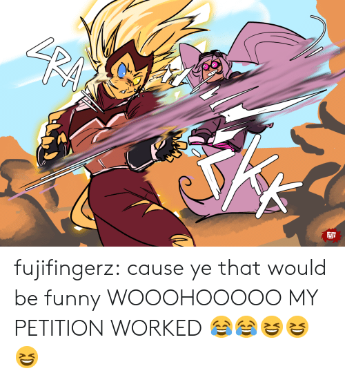 That Would Be: SRALCH  FJFF fujifingerz:  cause ye that would be funny  WOOOHOOOOO MY PETITION WORKED 😂😂😆😆😆