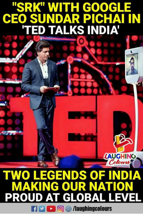 """Proudness: """"SRK"""" WITH GOOGLE  CEO SUNDAR PICHAI IN  TED TALKS INDIA  0  LAUGHING  Colours  TWO LEGENDS OF INDIA  MAKING OUR NATION  PROUD AT GLOBAL LEVEL"""