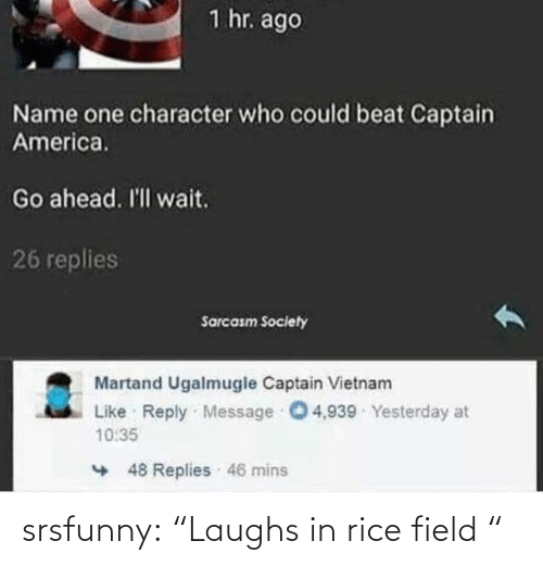 "rice: srsfunny:  ""Laughs in rice field """