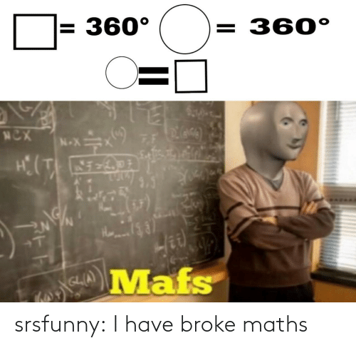 broke: srsfunny:  I have broke maths