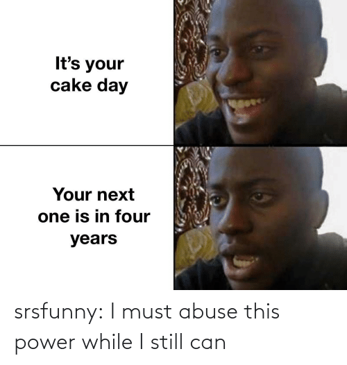 While I: srsfunny:  I must abuse this power while I still can