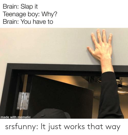 It Just: srsfunny:  It just works that way