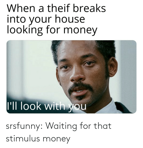 Money, Tumblr, and Blog: srsfunny:  Waiting for that stimulus money