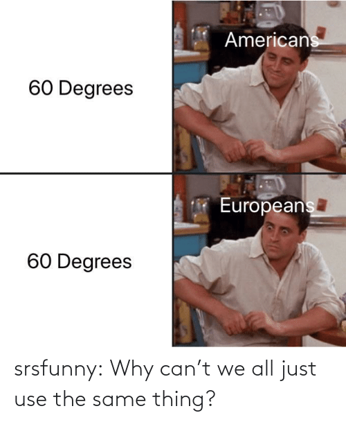 Cant: srsfunny:  Why can't we all just use the same thing?