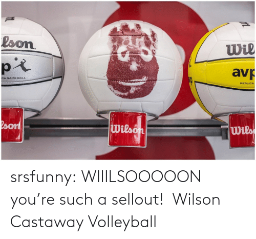 youre: srsfunny:   WIIILSOOOOON you're such a sellout!    Wilson Castaway Volleyball