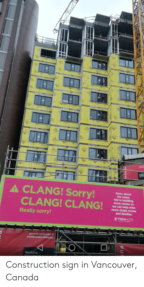 Moms, Sorry, and Canada: sse  Der Glas  VOst  Der Glas  A CLANG! Sorry!  Sorry about  the noise.  We're building  CLANG! CLANG!  more rooms so  we can help even  more single moms  and families.  Really sorry!  VYWCAHOTEL  general contractor &  construction manager  Ventana  Conc  na  venta Construction sign in Vancouver, Canada