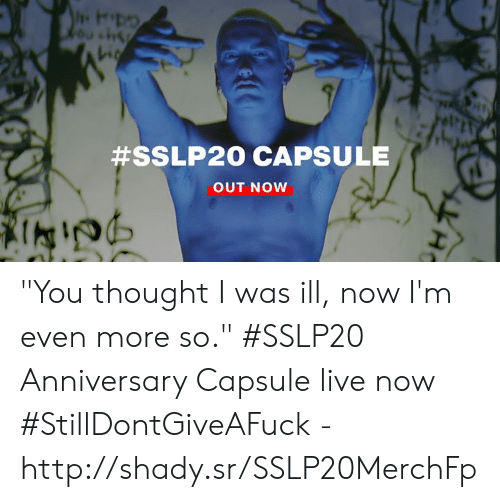 """Dank, Http, and Live:  #SSLP20 CAPSULE  OUT NOW """"You thought I was ill, now I'm even more so."""" #SSLP20 Anniversary Capsule live now #StillDontGiveAFuck - http://shady.sr/SSLP20MerchFp"""