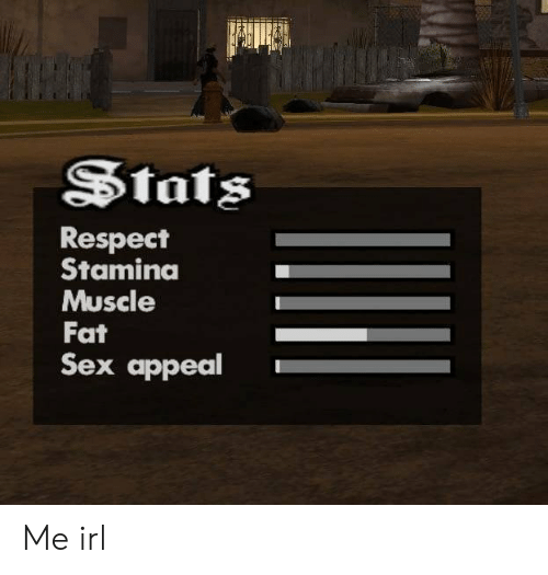 sex appeal: SStats  Respect  Staminda  Muscle  Fat  Sex appeal Me irl