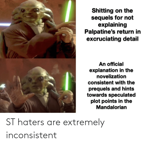 inconsistent: ST haters are extremely inconsistent