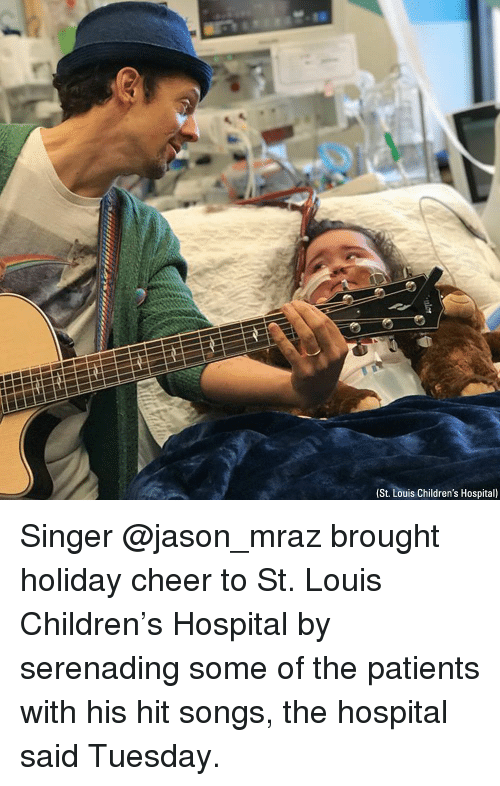 St Louis: (St. Louis Children's Hospital) Singer @jason_mraz brought holiday cheer to St. Louis Children's Hospital by serenading some of the patients with his hit songs, the hospital said Tuesday.
