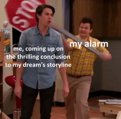 Alarm, Dreams, and Conclusion: ST  me, coming up on  the thrilling conclusion  to my dream's storyline  my alarm