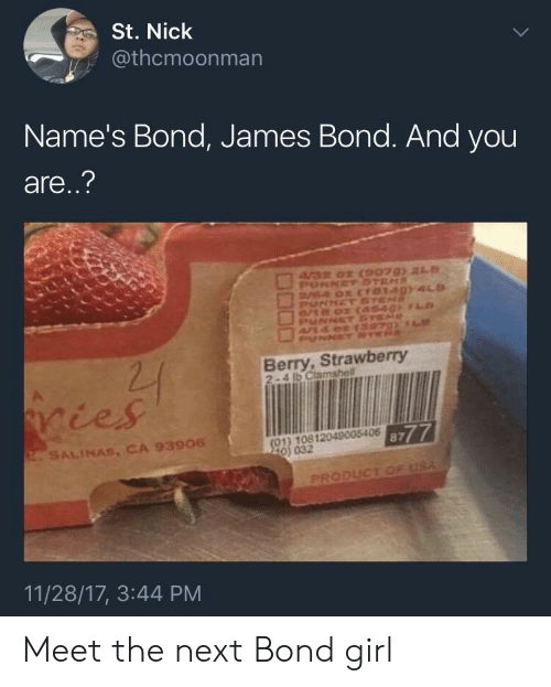 salinas: St. Nick  @thcmoonman  Name's Bond, James Bond. And you  are..?  Berry, Strawberry  2-4 lb Clamshell  ičes  01) 10812049005406  0) 032  8777  SALINAS, CA 93906  PRODUCT  11/28/17, 3:44 PM Meet the next Bond girl