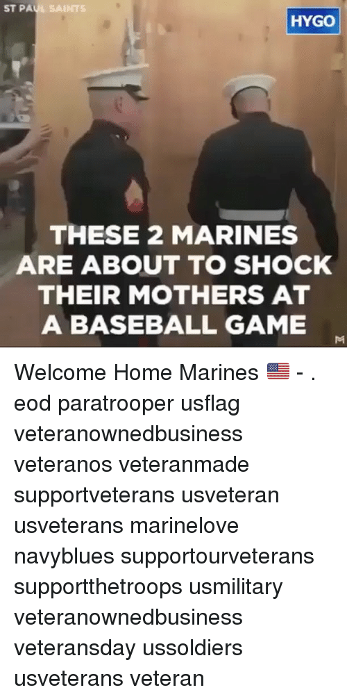 Marines: ST PAUL SAINTS  HYGO  THESE 2 MARINES  ARE ABOUT TO SHOCK  THEIR MOTHERS AT  A BASEBALL GAMEE Welcome Home Marines 🇺🇸 - . eod paratrooper usflag veteranownedbusiness veteranos veteranmade supportveterans usveteran usveterans marinelove navyblues supportourveterans supportthetroops usmilitary veteranownedbusiness veteransday ussoldiers usveterans veteran