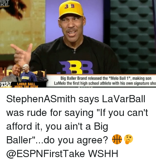 "Bigly: ST  RE  Big Baller Brand released the ""Melo Ball 1"", making son  LaMelo the first high school athlete with his own signature sho  IRST LAVAR BALL  OINS THE DESK StephenASmith says LaVarBall was rude for saying ""If you can't afford it, you ain't a Big Baller""...do you agree? 🏀🤔 @ESPNFirstTake WSHH"