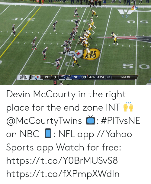 Devin: st  Selers  NE 33 4th 4:24  PIT  1st & 10  :18  3 1 Devin McCourty in the right place for the end zone INT 🙌 @McCourtyTwins  📺: #PITvsNE on NBC 📱: NFL app // Yahoo Sports app Watch for free: https://t.co/Y0BrMUSvS8 https://t.co/fXPmpXWdln