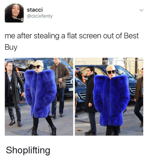 flat screen: stacci  @cicixfenty  me after stealing a flat screen out of Best  Buy Shoplifting