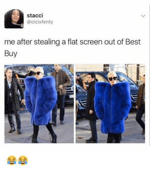 flat screen: stacci  @cicixfentyr  me after stealing a flat screen out of Best  Buy 😂😂