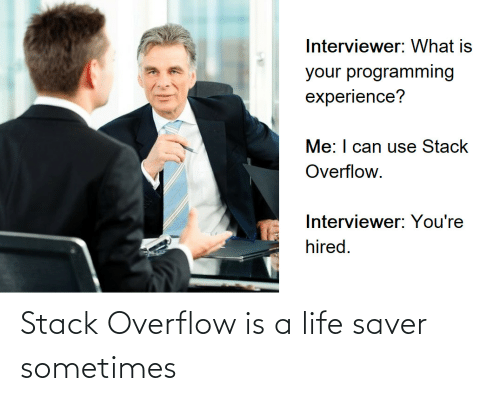 sometimes: Stack Overflow is a life saver sometimes