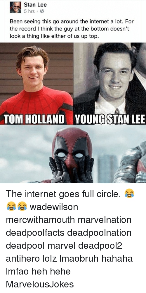 Stanning: Stan Lee  5 hrs 8  Been seeing this go around the internet a lot. For  the record l think the guy at the bottom doesn't  look a thing like either of us up top.  TOM HOLLAND YOUNGSTAN LEE The internet goes full circle. 😂😂😂 wadewilson mercwithamouth marvelnation deadpoolfacts deadpoolnation deadpool marvel deadpool2 antihero lolz lmaobruh hahaha lmfao heh hehe MarvelousJokes