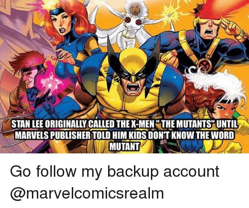Stanning: STAN LEE ORIGINALLY CALLED THE X-MEN THEMUTANTSPUNTIL  MARVELS PUBLISHER TOLD HIM KIDS DONT KNOW THE WORD  MUTANT Go follow my backup account @marvelcomicsrealm