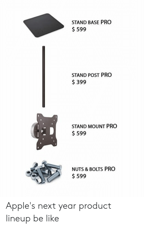 Be Like, Dank, and Pro: STAND BASE PR0  $599  STAND POST PRO  399  STAND MOUNT PRO  $599  NUTS & BOLTS PRO  $599 Apple's next year product lineup be like