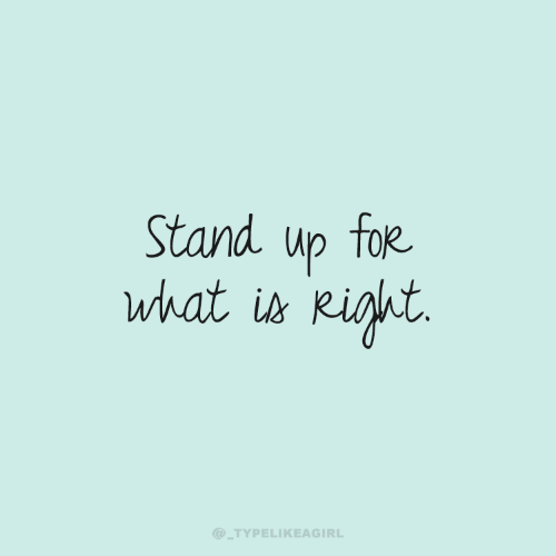 What Is, What, and For: Stand up for  what is kiht  @_TYPELIKEAGIRL