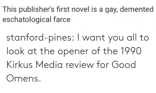 To Look: stanford-pines:  I want you all to look at the opener of the 1990 Kirkus Media review for Good Omens.