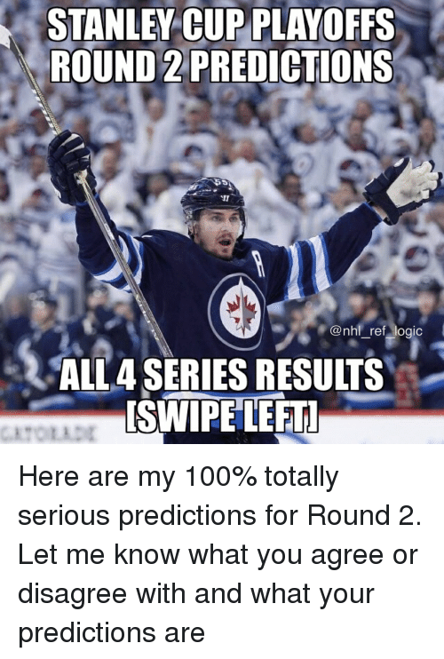 Round 2: STANLEY CUP PLAYOFFS  ROUND 2 PREDICTIONS  @nhl ref logic  ALL4 SERIES RESULTS  SWIPE LEFT Here are my 100% totally serious predictions for Round 2. Let me know what you agree or disagree with and what your predictions are