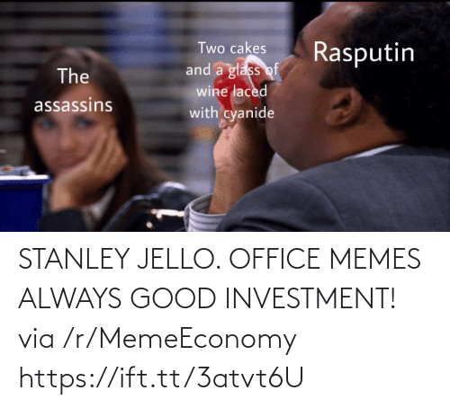 Good: STANLEY JELLO. OFFICE MEMES ALWAYS GOOD INVESTMENT! via /r/MemeEconomy https://ift.tt/3atvt6U
