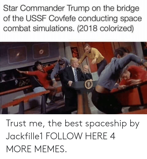 Covfefe: Star Commander Trump on the bridge  of the USSF Covfefe conducting space  combat simulations. (2018 colorized) Trust me, the best spaceship by Jackfille1 FOLLOW HERE 4 MORE MEMES.