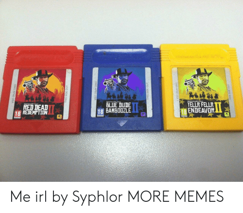 red dead: STAR GAMES  RED DEAD  18 REDEMPTIIN  BLUE DUDE  18 BAMBOOZLE  2  YELLR FELLR  18ENDEAVOa Me irl by Syphlor MORE MEMES