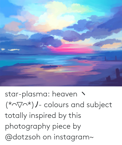 button: star-plasma:  heaven ヽ(*⌒▽⌒*)ノ- colours and subject totally inspired by this photography piece by @dotzsoh on instagram~