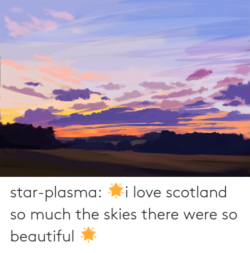 plasma: star-plasma:  🌟i love scotland so much the skies there were so beautiful 🌟