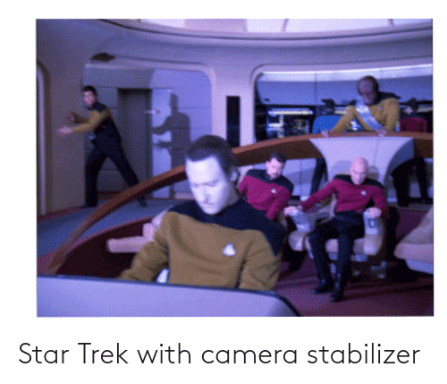 stabilizer: Star Trek with camera stabilizer