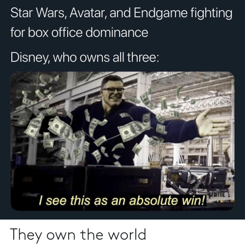 Disney, Star Wars, and Avatar: Star Wars, Avatar, and Endgame fighting  for box office dominance  Disney, who owns all three  l see this as an absolute win! They own the world