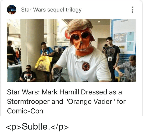 """Stormtrooper: Star Wars sequel trilogy  Star Wars: Mark Hamill Dressed as a  Stormtrooper and """"Orange Vader"""" for  Comic-Con <p>Subtle.</p>"""