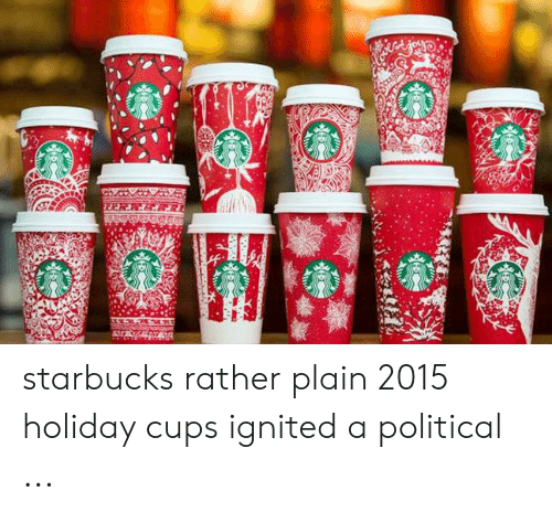 303e1b9c32f Starbucks, Holiday, and Plain: starbucks rather plain 2015 holiday cups  ignited a political