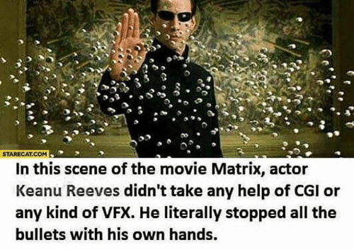 Memes, Help, and Matrix: STARECAT.COM  In this scene of the movie Matrix, actor  Keanu Reeves didn't take any help of CGI or  any kind of VFX. He literally stopped all the  bullets with his own hands.