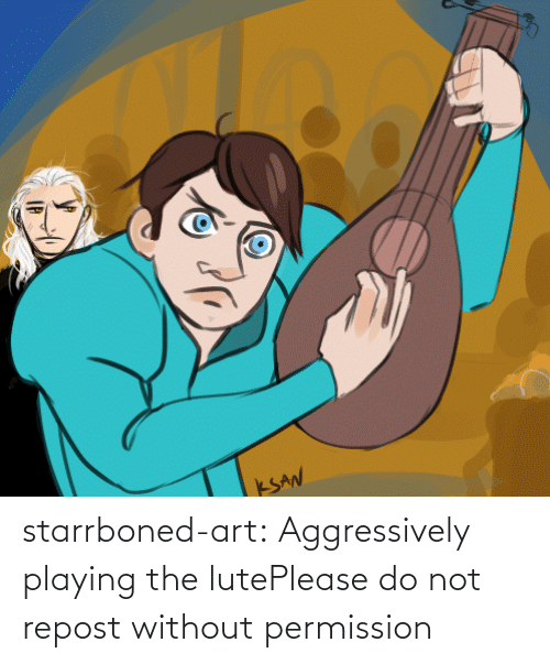 Image: starrboned-art:  Aggressively playing the lutePlease do not repost without permission
