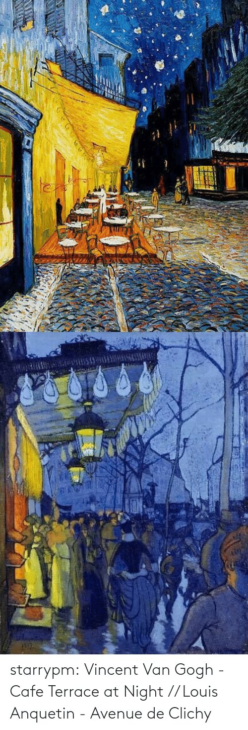 Avenue: starrypm:  Vincent Van Gogh - Cafe Terrace at Night // Louis Anquetin - Avenue de Clichy