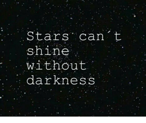 Stars, Can, and Darkness: Stars can t  shine  without  darknesS